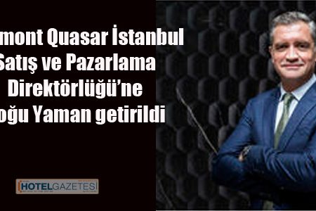 Fairmont Quasar İstanbul Satış ve Pazarlama Direktörlüğü'ne Doğu Yaman getirildi