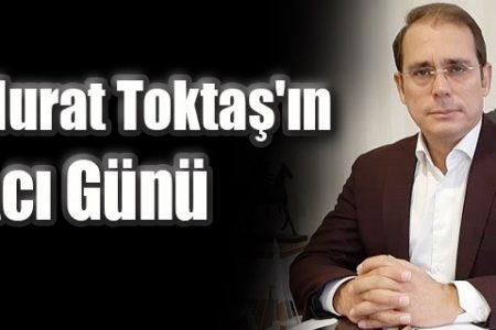 Murat Toktaş'ın Acı Günü