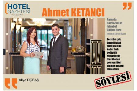 Ahmet KETANCI Ramada Hotel&Suites Istanbul Golden Horn Yönetim Kurulu Üyesi ile Söyleşi