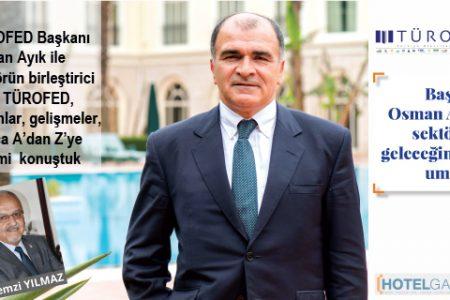TÜROFED Başkanı Osman Ayık sektörün geleceğinden umutlu