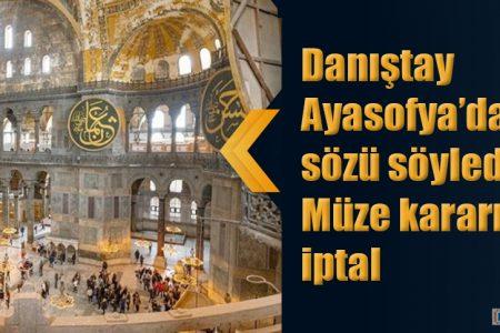 Danıştay Ayasofya'da son sözü söyledi… Müze kararı iptal