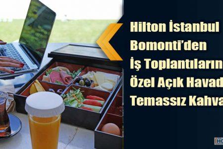 Hilton İstanbul Bomonti'den İş Toplantılarına Özel Açık Havada Temassız Kahvaltı
