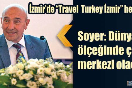 """İzmir'de """"Travel Turkey İzmir"""" heyecanı"""