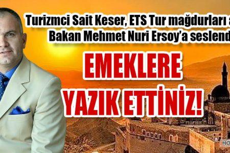 Turizmci Sait Keser, ETS Tur mağdurları adına Bakan Mehmet Nuri Ersoy'a seslendi
