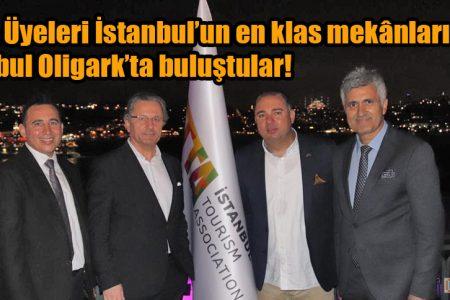 ISTTA  Üyeleri İstanbul'un en klas mekânlarından İstanbul Oligark'ta buluştular!