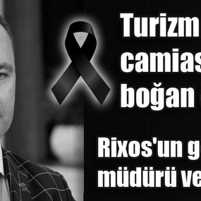 Turizm camiasını yasa boğan ölüm! Rixos'un genel müdürü vefat etti
