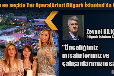 Dünyanın en seçkin Tur Operatörleri Oligark İstanbul'da buluştu.
