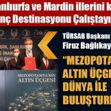 """TÜRSAB Başkanı Firuz Bağlıkaya: """"MEZOPOTAMYA'NIN ALTIN ÜÇGENİNİ DÜNYA İLE BULUŞTURMA ZAMANI"""""""