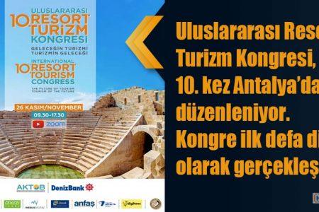 Uluslararası Resort Turizm Kongresi, bu yıl 10. kez Antalya'da