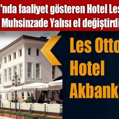 Les Ottomans Hotel  Akbank'ın oldu