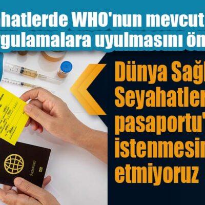 Dünya Sağlık Örgütü: Seyahatlerde 'aşı pasaportu' istenmesini tavsiye etmiyoruz