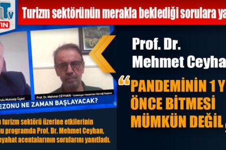 """Prof. Dr. Mehmet Ceyhan: """"PANDEMİNİN 1 YILDAN ÖNCE BİTMESİ MÜMKÜN DEĞİL"""""""