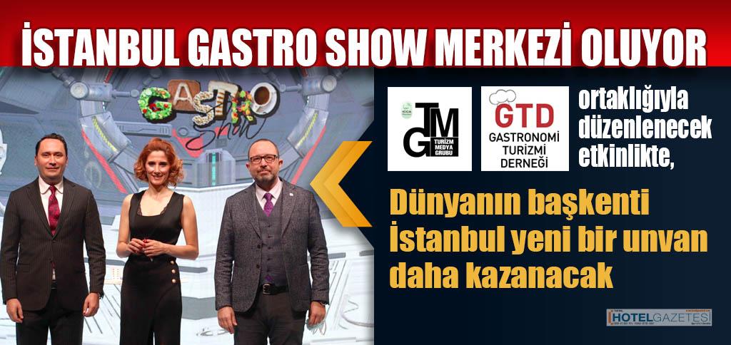 İSTANBUL GASTRO SHOW MERKEZİ OLUYOR