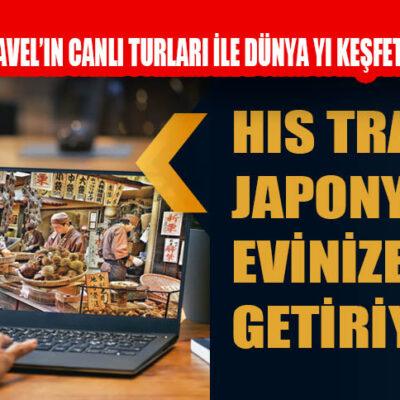 HİS TRAVEL JAPONYA'YI EVİNİZE GETİRİYOR