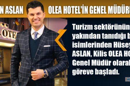 HÜSEYİN ASLAN OLEA HOTEL'İN GENEL MÜDÜRÜ OLDU