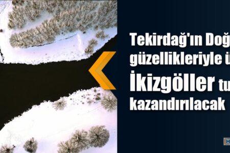 Tekirdağ'ın Doğal güzellikleriyle ünlü İkizgöller turizme kazandırılacak
