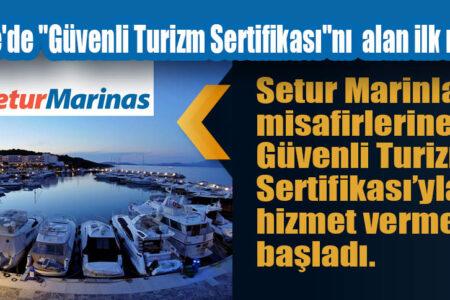 """Setur Marinaları Türkiye'de """"Güvenli Turizm Sertifikası""""nı alan ilk marina oldu"""