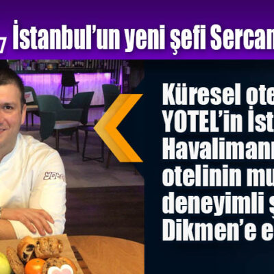 YOTEL İstanbul'un yeni şefi Sercan Dikmen oldu