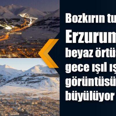 Bozkırın turizm cenneti Erzurum gündüz beyaz örtüsü, gece ışıl ışıl görüntüsüyle adeta büyülüyor