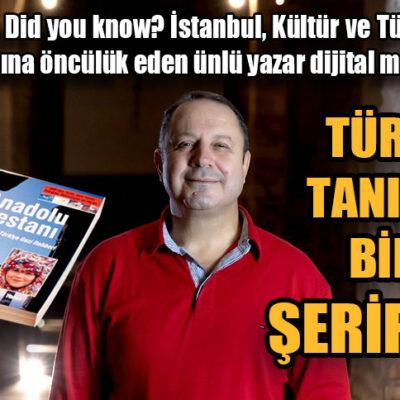 TÜRKİYE'NİN TANITIMINDA BİR MARKA ŞERİF YENEN