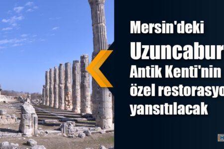 Mersin'deki Uzuncaburç Antik Kenti'nin tarihi özel restorasyonla yansıtılacak