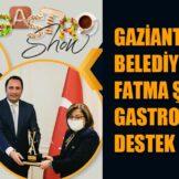GAZİANTEP BELEDİYE BAŞKANI FATMA ŞAHİN'DEN GASTROSHOW'A DESTEK