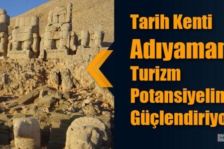 Tarih Kenti Adıyaman Turizm Potansiyelini Güçlendiriyor