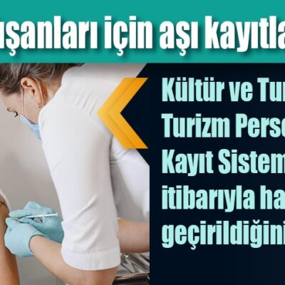 Turizm çalışanları için aşı kayıtları başladı