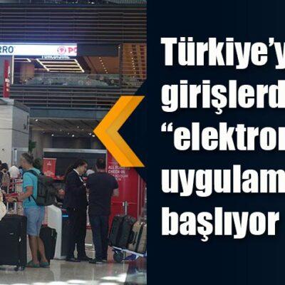"""Türkiye'ye girişlerde """"elektronik form"""" uygulaması başlıyor"""