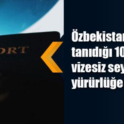 Özbekistan'ın 5 ülkeye tanıdığı vizesiz seyahat hakkı yürürlüğe girdi