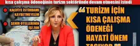 'TURİZM İÇİN KISA ÇALIŞMA ÖDENEĞİ HAYATİ ÖNEM TAŞIYOR'