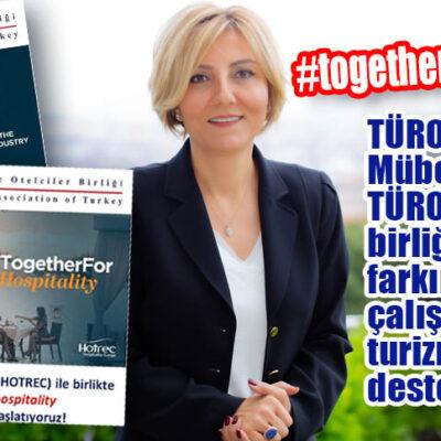 TÜROB VE HOTREC'TEN AĞIRLAMA SEKTÖRÜ İÇİN KAMPANYA #togetherforhospitality