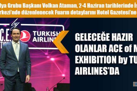 GELECEĞE HAZIR OLANLAR ACE of MICE EXHIBITION by TURKISH AIRLINES'DA BİR ARAYA GELİYOR