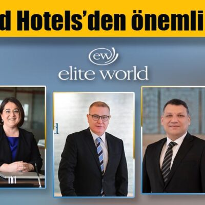 Elite World Hotels'den önemli atamalar