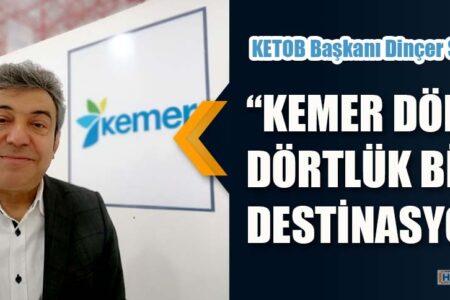 """KETOB Başkanı Dinçer SARIKAYA """"KEMER DÖRT DÖRTLÜK BİR DESTİNASYON!"""""""