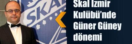 Skal İzmir Kulübü'nde Güner Güney dönemi