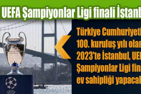 2023 UEFA Şampiyonlar Ligi finali İstanbul'da