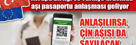 Avrupa Birliği ve Türkiye arasında aşı pasaportu anlaşması geliyor