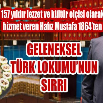 157 yıldır lezzet ve kültür elçisi olarak hizmet veren Hafız Mustafa 1864'ten GELENEKSEL TÜRK LOKUMU'NUN SIRRI