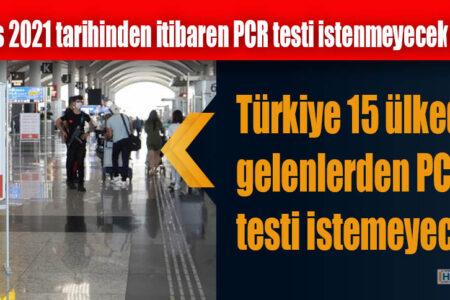 Türkiye 15 ülkeden gelenlerden PCR testi istemeyecek