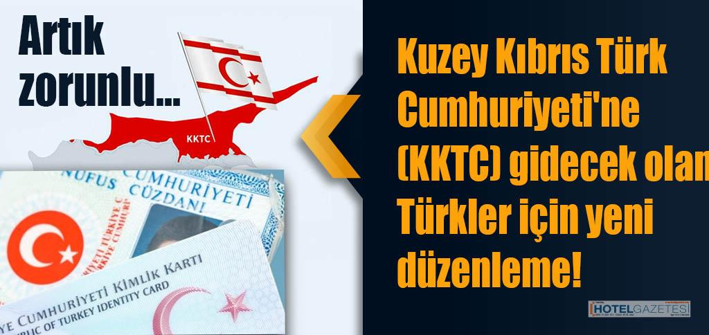 Kuzey Kıbrıs Türk Cumhuriyeti'ne (KKTC) gidecek olan Türkler için yeni düzenleme!