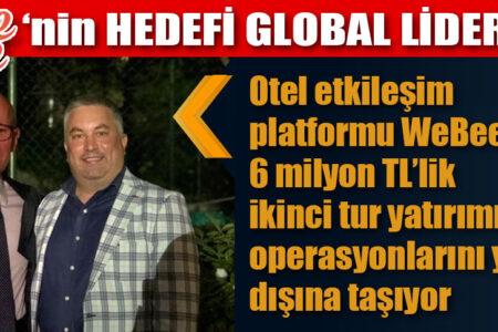WeBee'nin HEDEFİ GLOBAL LİDERLİK