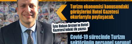 Turizm ekonomisi konusundaki görüşlerini Hotel Gazetesi okurlarıyla paylaşacak.