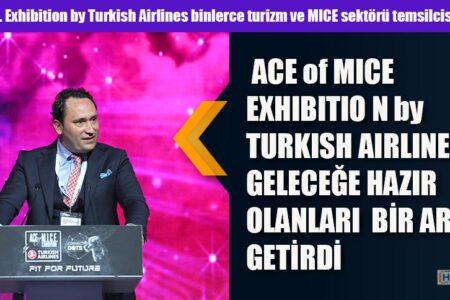 ACE of MICE EXHIBITION by TURKISH AIRLINES GELECEĞE HAZIR OLANLARI  BİR ARAYA GETİRDİ