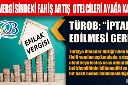 EMLAK VERGİSİNDEKİ FAHİŞ ARTIŞ OTELCİLERİ AYAĞA KALDIRDI!