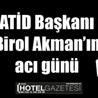 ATİD Başkanı Birol Akman'ın acı günü