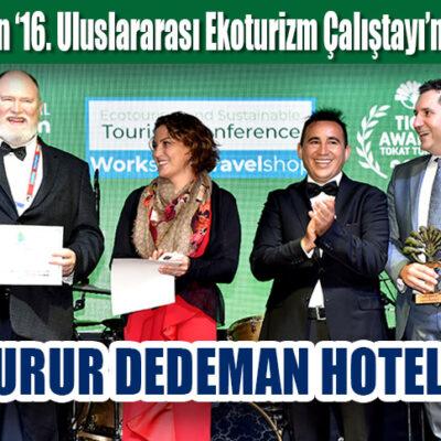 Tokat'ta düzenlenen '16. Uluslararası Ekoturizm Çalıştayı'na ev sahipliği yaptı BU GURUR DEDEMAN HOTELS'İN