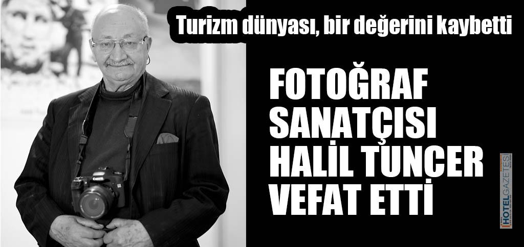 FOTOĞRAF SANATÇISI HALİL TUNCER VEFAT ETTİ