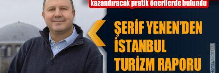 ŞERİF YENEN'DEN İSTANBUL TURİZM RAPORU
